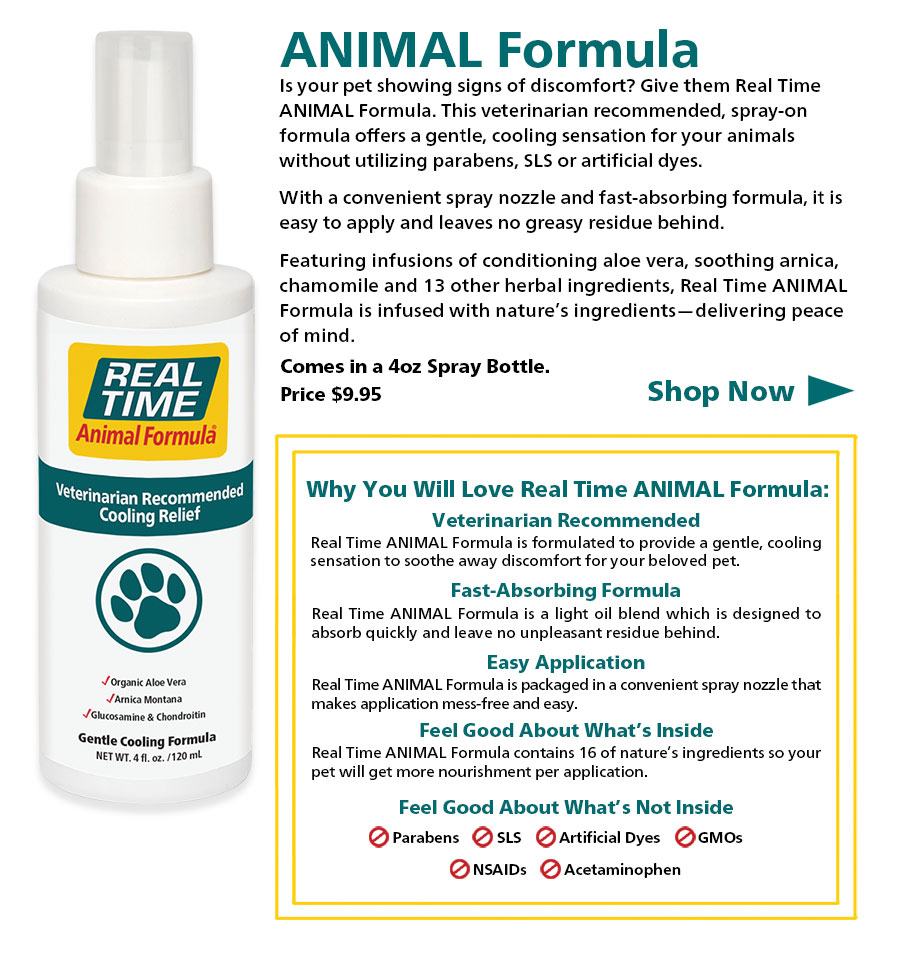 Featuring infusions of conditioning aloe vera, soothing arnica, chamomile and 13 other herbal ingredients, Real Time ANIMAL Formula is infused with nature's ingredients—delivering peace of mind...Click to Shop Now