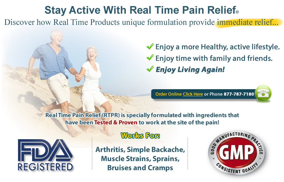 Stay Active With Real Time Pain Relief - Discover how Real Time Pain Relief's unique formulation provides lasting relief...Relieve joint and muscle discomfort. Support healthy and Natural Joint Function. Enjoy a more Healthy, active lifestyle. Enjoy time with family and friends. Enjoy Living Again! Our ingredients go to work directly at the site of your pain.  That means fast and targeted relief. No need for massive, body-wide doses of pain relievers soaking into every tissue in search of the one or two areas that need help.  Tissues that are swollen with inflammation aren't just tender; they're oversized, making movement more difficult and painful.  Real Time Pain Relief has the best natural anti-inflammatory ingredients to help restore comfort so you enjoy living again! With ingredients like MSM, Glucosamine, Chondroitin, Capsicum, Emu Oil and more, these ingredients deliver powerful relief right where you need it with none of the drawbacks and side effects of oral pain meds. This means you will experience fast, amazing results and happy living! Order Online Click Here or Phone 877-787-7180