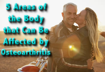 5 Areas of the Body that can be Affected by Osteoarthritis